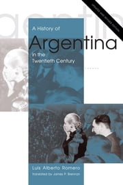 A History of Argentina in the Twentieth Century - Updated and Revised Edition ebook by Luis Alberto Romero,James P. Brennan