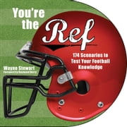You're the Ref - 174 Scenarios to Test Your Football Knowledge ebook by Wayne Stewart,Raymond Berry