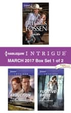 Harlequin Intrigue March 2017 - Box Set 1 of 2 - Holden\Abduction\Fugitive Bride ebook by Delores Fossen, Cynthia Eden, Paula Graves