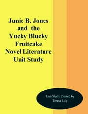 Junie B. Jones and the Yucky Blucky Fruitcake Novel Literature Unit Study ebook by Teresa Lilly