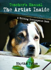 Teacher's Manual The Artist Inside A Writing Development Book ebook by Rhythm Prism