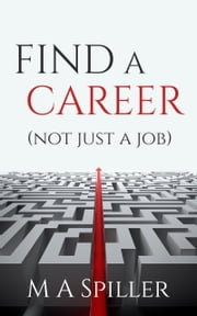 """Find a Career (Not Just a Job)"" ebook by M A Spiller"