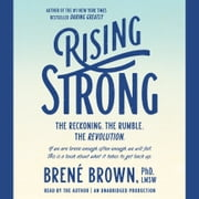 Rising Strong - The Reckoning. The Rumble. The Revolution audiobook by Brené Brown