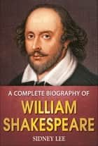 A Complete Biography of William Shakespeare ebook by Sidney Lee, GP Editors
