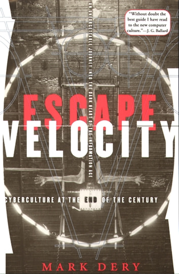 Escape Velocity - Cyberculture at the End of the Century ebook by Mark Dery
