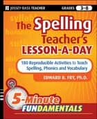The Spelling Teacher's Lesson-a-Day ebook by Edward B. Fry