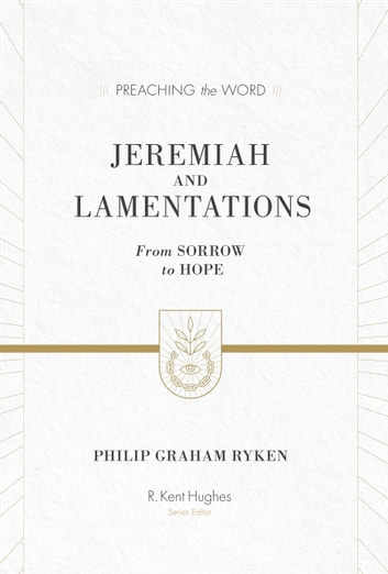 Jeremiah and Lamentations (ESV Edition) - From Sorrow to Hope ebook by Philip Graham Ryken