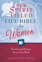Hayford: New Spirit-Filled Life Bible for Women, NKJV - Promise and Purpose from God's Word ebook by Jack Hayford