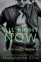 All Right Now - Black Halo, #3 ebook by Madelynne Ellis