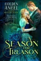 A Season for Treason - Deception and Discipline, #1 ebook by Golden Angel