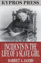Incidents in the Life of a Slave Girl ebook by Harriet A. Jacobs