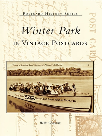 Winter Park in Vintage Postcards ebook by Robin Chapman