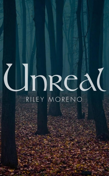 Unreal - Unreal, #1 ebook by Riley Moreno