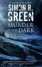 Murder in the Dark - A paranormal mystery ebook by Simon R. Green