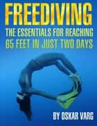 Freediving - The Essentials for Teaching 65 Feet In Just Two Days ebook by Oskar Ege