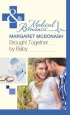Brought Together by Baby (Mills & Boon Medical) ebook by Margaret McDonagh