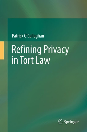 Refining Privacy in Tort Law ebook by Patrick O'Callaghan