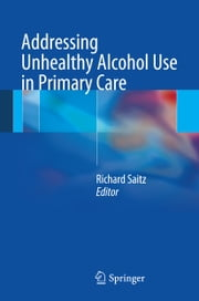Addressing Unhealthy Alcohol Use in Primary Care ebook by