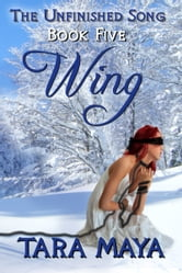 The Unfinished Song (Book 5): Wing ebook by Tara Maya