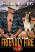Montana SEAL Friendly Fire 電子書 by Elle James