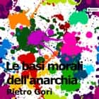 Le basi morali dell'anarchia ebook by Pietro Gori