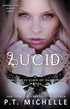 Lucid (Brightest Kind of Darkness, Book 2) ebook by P.T. Michelle