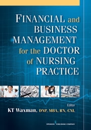 Financial and Business Management for the Doctor of Nursing Practice ebook by KT Waxman, DNP, MBA,...
