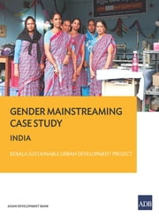 Gender Mainstreaming Case Study - India—Kerala Sustainable Urban Development Project ebook by Asian Development Bank