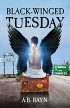 Black-Winged Tuesday ebook by A.B. Rayn