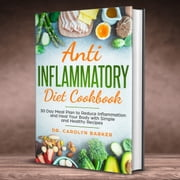 Anti Inflammatory Diet Cookbook: 30 Day Meal Plan to Reduce Inflammation and Heal Your Body with Simple and Healthy Recipes audiobook by Dr. Carolyn Barker