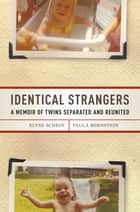 Identical Strangers - A Memoir of Twins Separated and Reunited ebook by Elyse Schein, Paula Bernstein