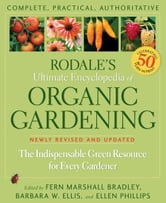 Rodale's Ultimate Encyclopiedia of Organic Gardening - The Indispensible Green Resource for Every Gardener ebook by Bradley, Fern Marshall