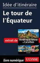 Idée d'itinéraire - Le tour de l'Equateur eBook by Collectif