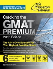 Cracking the GMAT Premium Edition with 6 Computer-Adaptive Practice Tests, 2016 ebook by Princeton Review