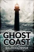 Ghost Coast eBook by Brian Clopper
