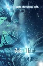 Fade To Blue ebook by H.M. Jones