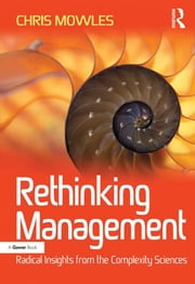 Rethinking Management - Radical Insights from the Complexity Sciences ebook by Chris Mowles
