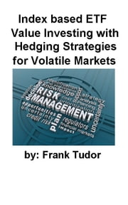 Index based ETF Value Investment with Hedging Strategies for Volatile Markets ebook by Frank Tudor