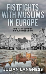 Fistfights with Muslims in Europe: One Man's Journey Through Modernity ebook by Julian Langness