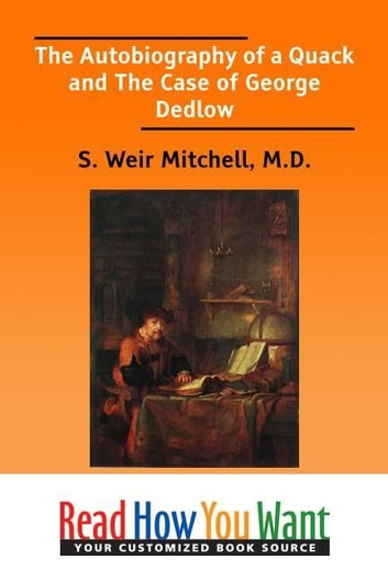 The Autobiography Of A Quack And The Case Of George Dedlow ebook by Mitchell M.D. S. Weir