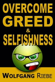 Overcome Greed & Selfishness ebook by Wolfgang Riebe
