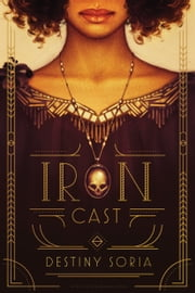 Iron Cast ebook by Destiny Soria