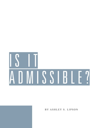 Is It Admissible? ebook by Ashley Lipson