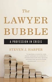 The Lawyer Bubble - A Profession in Crisis ebook by Steven J. Harper