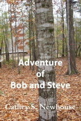Adventure of Bob and Steve ebook by Cathey Newhouse