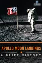 Apollo Moon Landings: A Brief History ebook by Vook
