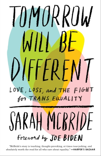 Tomorrow Will Be Different - Love, Loss, and the Fight for Trans Equality ebook by Sarah McBride