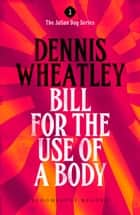 Bill for the Use of a Body ebook by Dennis Wheatley