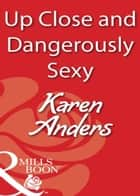 Up Close and Dangerously Sexy (Mills & Boon Blaze) ebook by Karen Anders
