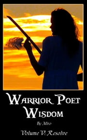 Warrior Poet Wisdom Vol. V: Resolve ebook by Miro